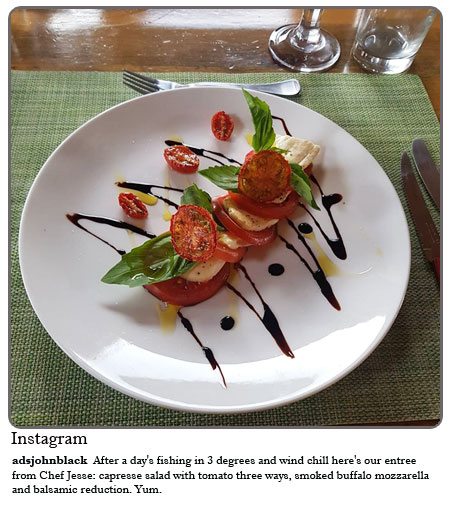 Spatsizi - After a day's fishing in 3 degrees and wind chill here's our entree from Chef Jess: Capresse Salad with tomato three ways, smoked Buffalo Mozzarella and Balsamic reduction. Yum..